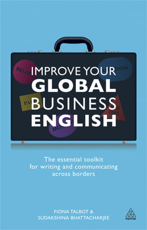 Improve Your Global Business English : The Essential Toolkit for Writing and Communicating Across Borders - Fiona Talbot