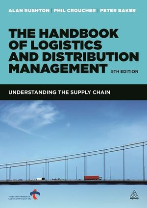 The Handbook of Logistics and Distribution Management : Understanding the Supply Chain - Alan Rushton