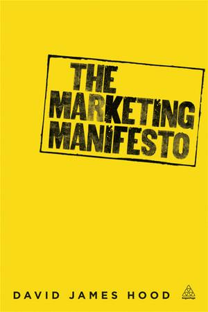 The Marketing Manifesto David James Hood