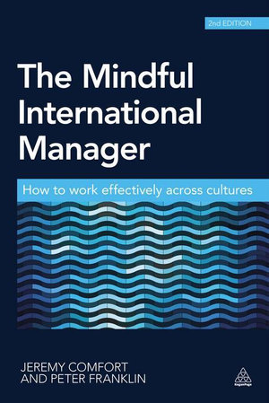 The Mindful International Manager : How to Work Effectively Across Cultures - Jeremy Comfort
