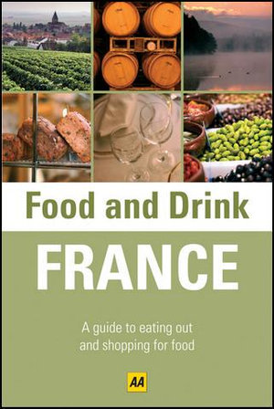 AA Food and Drink Guide France : AA Food and Drink Guides - AA Publishing
