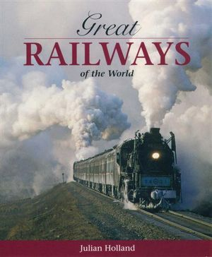 Great Railways of the World - Julian Holland