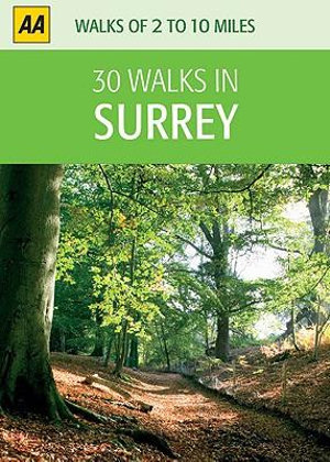 AA 30 Walks in Surrey : 30 Walks in - AA Publishing
