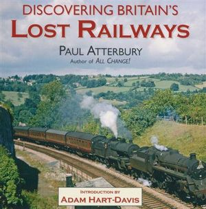 Discovering Britain's Lost Railways : AA ILLUSTRATED BOOKS - Paul Atterbury