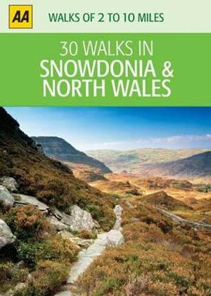 AA 30 Walks in Snowdonia & North Wales : AA 30 Walks in - AA Publishing