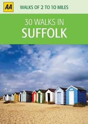 AA 30 Walks in Suffolk : AA 30 Walks in - AA Publishing
