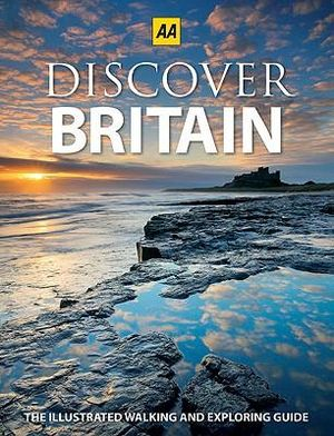 AA Discover Britain  : The Illustrated Walking and Exploring Guide - AA Publishing