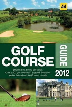 AA Britain Golf Course Guide 2012 : AA Lifestyle Guides - AA Publishing
