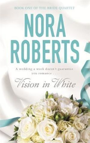 Vision in White : Bride Quartet Series : Book 1 - Nora Roberts