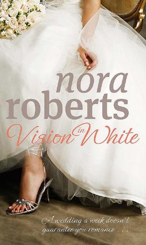 Vision in White : The Bride Quartet : Book 1 - Nora Roberts