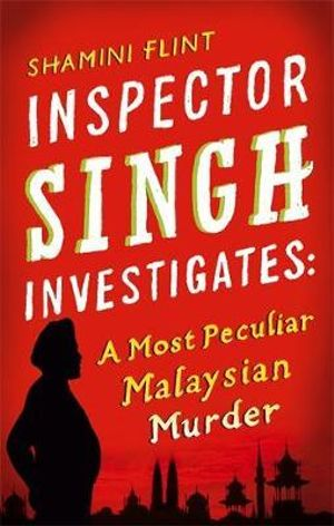 Inspector Singh Investigates: a Most Peculiar Malaysian Murder (Inspector Singh Investigates Series) Shamini Flint