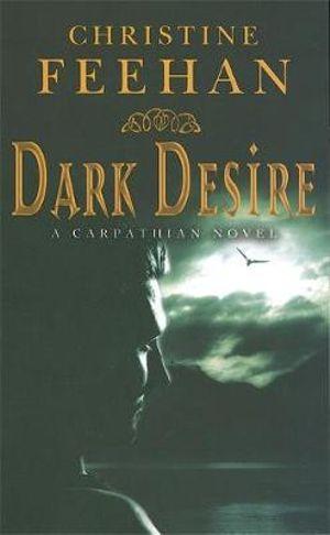 Dark Desire : A Carpathian Novel : Dark Series : Book 2 - Christine Feehan