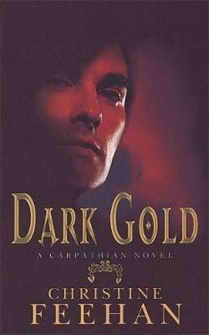 Dark Gold : A Carpathian Novel : Dark Series : Book 3 - Christine Feehan