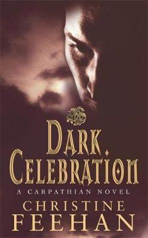 Dark Celebration : A Carpathian Novel 14 - Christine Feehan