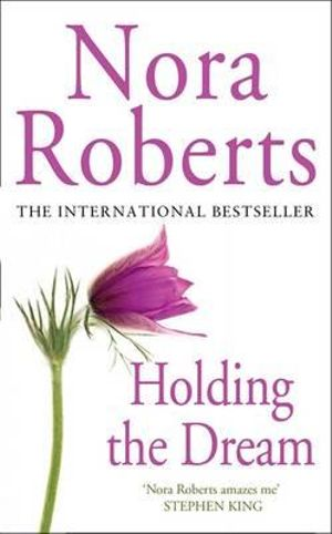 Holding the Dream : Dream Trilogy - Nora Roberts