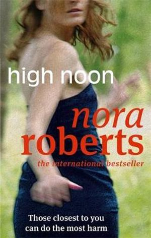 High Noon : Those Closest To You Can Do The Most Harm - Nora Roberts
