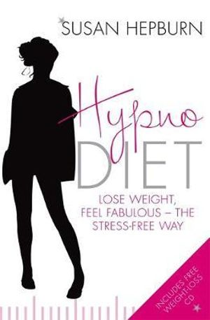 Hypnodiet : Lose Weight, Feel Fabulous - The Stress-Free Way - Susan Hepburn