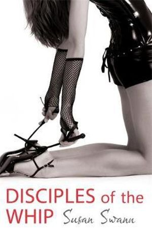 Disciples of the Whip - Susan Swann