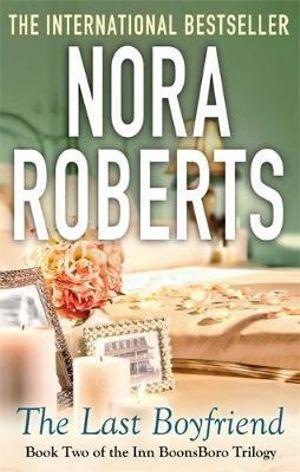 The Last Boyfriend : Inn BoonsBoro : Book 2 - Nora Roberts