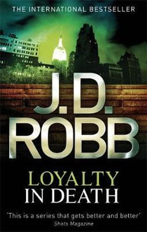 Loyalty in Death : In Death Series: Book 9 - J D Robb