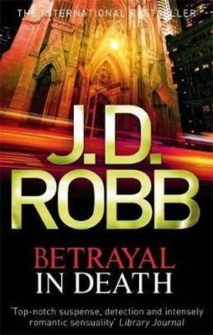 Betrayal In Death : In Death Series: Book 12 - J D Robb