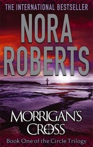 Morrigan's Cross : The Circle Trilogy : Book 1 - Nora Roberts