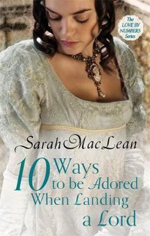 Ten Ways to be Adored When Landing a Lord : Love by Numbers - Sarah MacLean