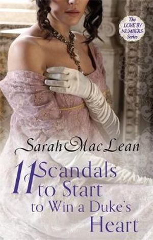 Eleven Scandals to Start to Win a Duke's Heart : Love by Numbers - Sarah MacLean
