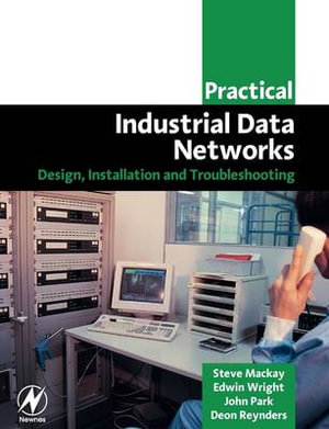 Practical Industrial Data Networks : Design, Installation and Troubleshooting - Steve Mackay
