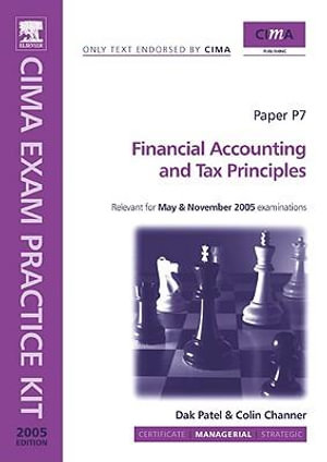 Financial Accounting and Tax Principles. CIMA Exam Practice Kit 2005 : Managerial Level - Dak Patel