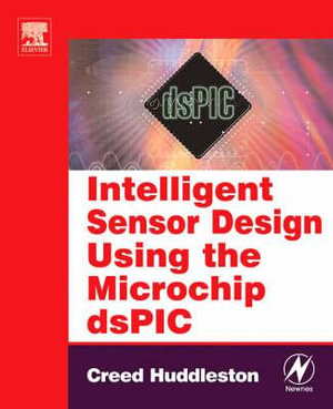 Intelligent Sensor Design Using the Microchip dsPIC Creed Huddleston