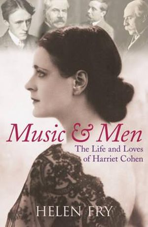 Music and Men : The Life and Loves of Harriet Cohen - Helen Fry
