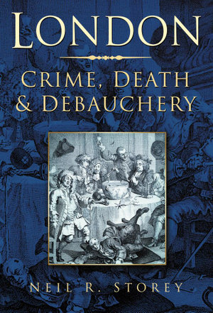 London : Crime, Death & Debauchery - Neil R Storey