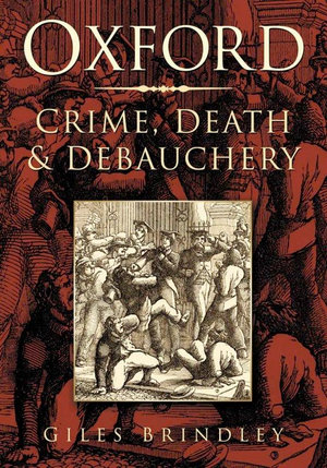 Oxford : Crime, Death & Debauchery - Giles Brindley