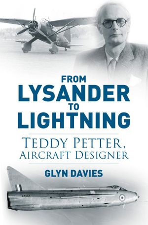 From Lysander to Lightning : Teddy Petter, Aircraft Designer - Glyn Davies