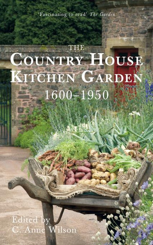 The Country House Kitchen Garden 1600-1950 - C Anne Wilson