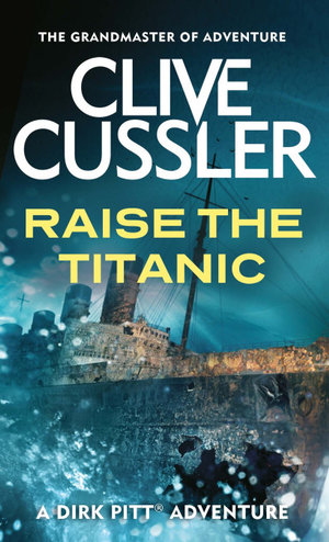 Raise the Titanic : Dirk Pitt Series : Book 4 - Clive Cussler