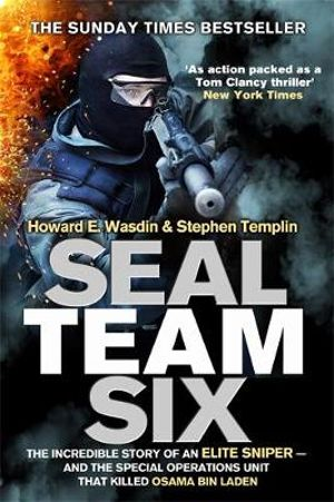 Seal Team Six : The Incredible Story of an Elite Sniper - and the Special Operations Unit That Killed Osama Bin Laden - Howard E. Wasdin