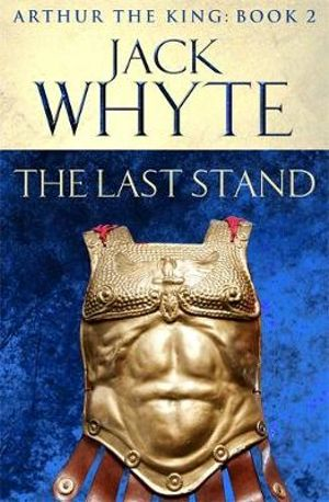 The Last Stand : Legends of Camelot 5 (Arthur the King - Book III) - Jack Whyte