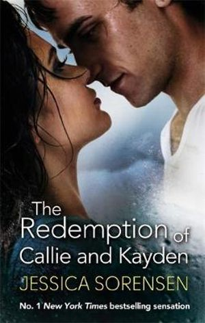 The Redemption of Callie and Kayden : Callie and Kayden - Jessica Sorensen