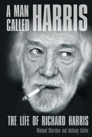 A Man Called Harris : The Life of Richard Harris - Michael Sheridan