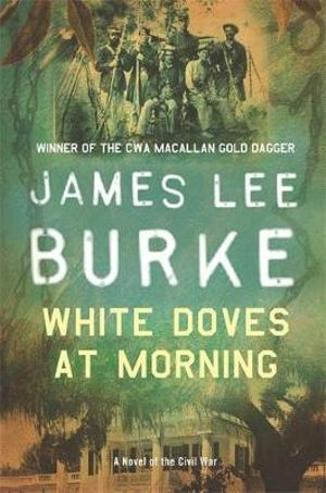 White Doves at Morning : A Novel Of The Civil War - James Lee Burke
