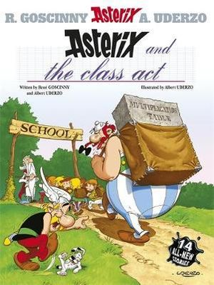 Asterix and the Class Act : Asterix Series : Book 32 - Rene Goscinny