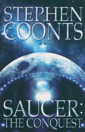 Saucer : The Conquest : Saucer Ser. - Stephen Coonts