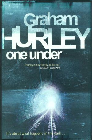 One Under : It's about what happens in the dark... - Graham Hurley
