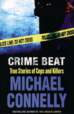 Crime Beat: Stories Of Cops And Killers Michael Connelly