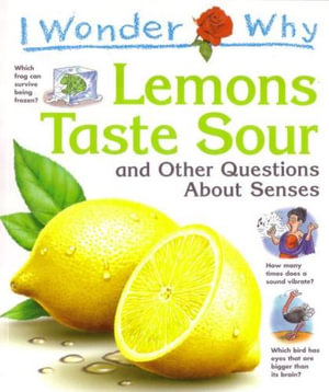 I Wonder Why Lemons Taste Sour : And Other Questions About Senses - Deborah Chancellor