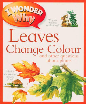 Leaves Change Colour and other Questions About Plants : I Wonder Why  - Andrew Charman