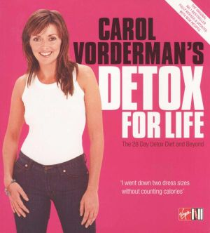 Carol Vorderman's Detox for Life : The 28 Day Detox Diet and Beyond - Carol Vorderman