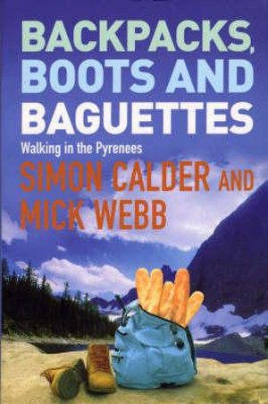 Backpacks, Boots and Baguettes : Walking in the Pyrenees - Simon Calder